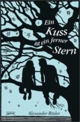 """Rezension zu """"Ein Kuss ist ein ferner Stern"""" – Alexander Röslers Roman um das Anderssein"""