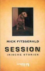 """Rezension zu Mick Fitzgeralds wunderbarer Kurzprosa """"Session – Irische Stories"""""""