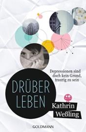 """Rezension zu Kathrin Weßlings mutigem Debüt-Roman """"Drüberleben – Depressionen sind doch kein Grund, traurig zu sein"""""""