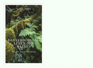 Rezen­si­on zu David Geor­ge Has­kells Sach­buch »Das ver­bor­ge­ne Leben des Wal­des – Ein Jahr Natur­be­ob­ach­tung« / »The Forest Unse­en: A Year's Watch in Natu­re«