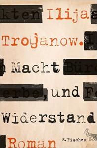 Trojanow, Ilija_Macht und Widerstand