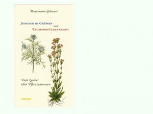 Rezension zu Rosemarie Gebauers zauberhaftem Sachbuch »Jungfer im Grünen und Tausendgüldenkraut – Vom Zauber alter Pflanzennamen«