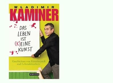 Rezension zu Wladimir Kaminers aktuellem Buch »Das Leben ist (k)eine Kunst – Geschichten von Künstlerpech und Lebenskünstlern«
