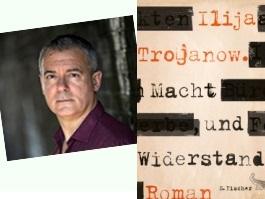Besprechung von und Betrachtungen zu Ilija Trojanows Roman »Macht und Widerstand«