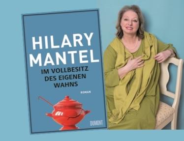 Rezension zu Hilary Mantels »Im Vollbesitz des eigenen Wahns«, der Fortsetzung des Romans »Jeder Tag ist Muttertag«
