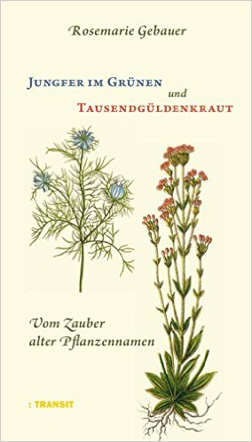 Gebauer, Rosemarie_Jungfer im Grünen und Tausendgüldenkraut-Vom Zauber alter Pflanzennamen