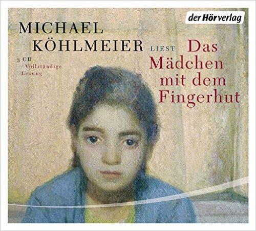 Köhlmeier, Michael_Das Mädchen mit dem Fingerhut