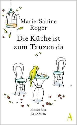Roger, Marie-Sabine_Die Küche ist zum Tanzen da