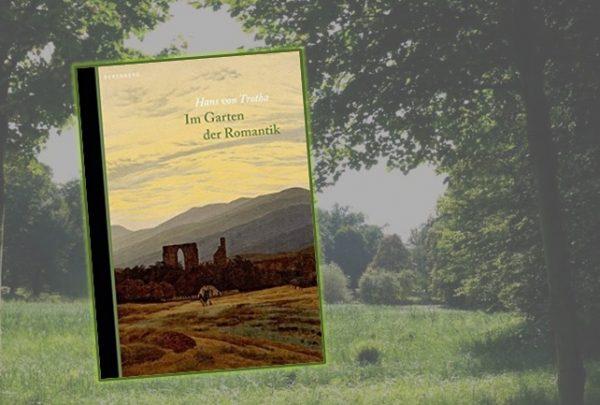 Rezension zu Hans von Trothas Sachbuch »Im Garten der Romantik«
