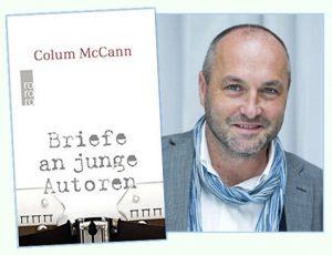 Rezension zu Colum McCanns Buch »Briefe an junge Autoren« / »Letters to aYoung Writer« – Mit praktischen und philosophischen Ratschlägen