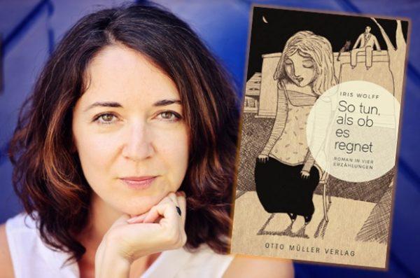 Lesung und Rezension zu Iris Wolffs »So tun, als ob es regnet – Roman in vier Erzählungen«
