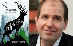 Rezension zu Charles Fosters Sachbuch »Der Geschmack von Laub und Erde – Wie ich versuchte, als Tier zu leben« / »Being aBeast«