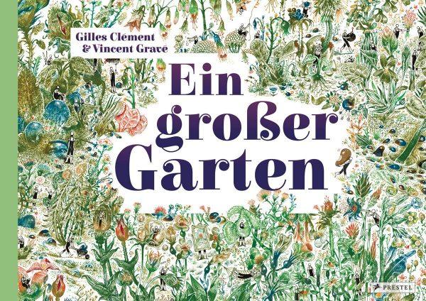 Rezension zu Gilles Cléments und Vincent Gravés Bilderbuch »Ein großer Garten« / »Un grand Jardin«