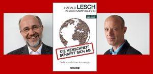 Rezension zu Professor Harald Leschs und Klaus Kamphausens Buch »Die Menschheit schafft sich ab – Die Erde im Griff des Anthropozän«
